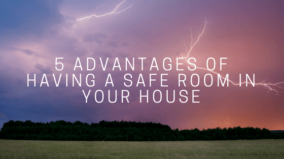 5 Advantages of Having a Safe Room in Your House